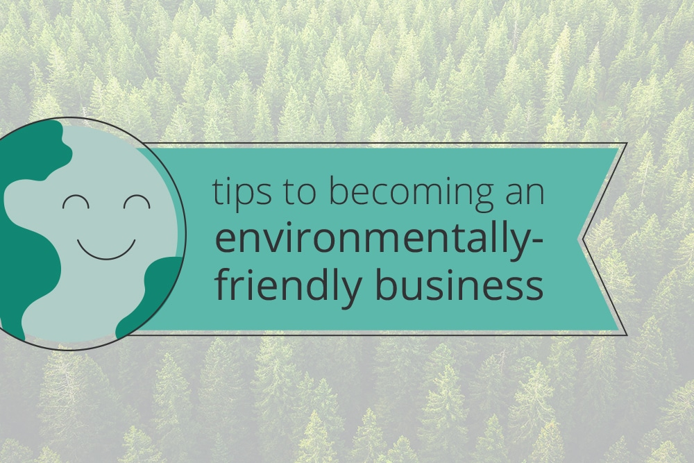 Tips to becoming an environmentally-friendly business